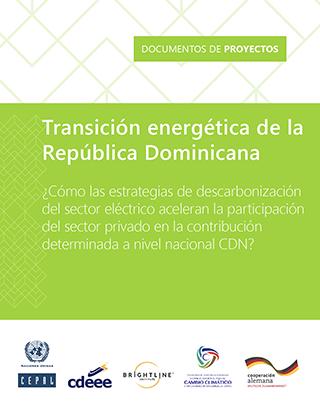 Transición energética de la República Dominicana: ¿cómo las estrategias de descarbonización del sector eléctrico aceleran la participación del sector privado en la contribución determinada a nivel nacional CDN?