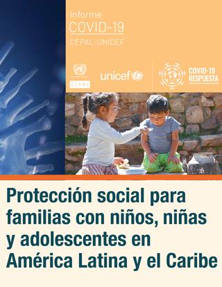 Protección social para familias con niños, niñas y adolescentes en América Latina y el Caribe: un imperativo frente a los impactos del COVID-19