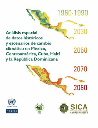 Análisis espacial de datos históricos y escenarios de cambio climático en México, Centroamérica, Cuba, Haití y la República Dominicana