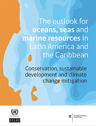 The outlook for oceans, seas and marine resources in Latin America and the Caribbean: Conservation, sustainable development and climate change mitigation