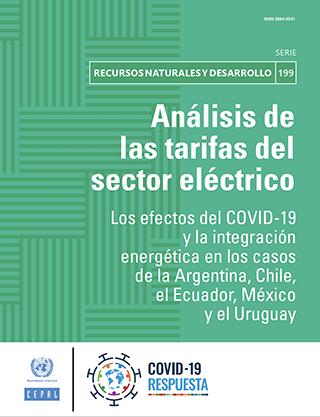 Análisis de las tarifas del sector eléctrico: los efectos del COVID-19 y la integración energética en los casos de la Argentina, Chile, el Ecuador, México y el Uruguay