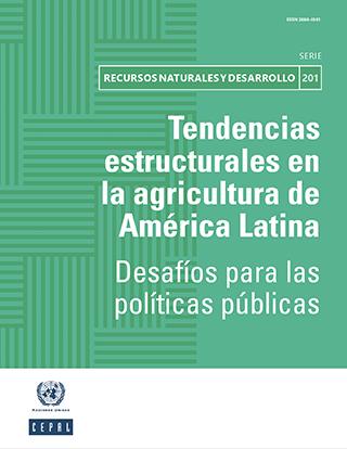 Tendencias estructurales en la agricultura de América Latina: desafíos para las políticas públicas