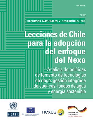 Lecciones de Chile para la adopción del enfoque del Nexo: análisis de políticas de fomento de tecnologías de riego, gestión integrada de cuencas, fondos de agua y energía sostenible