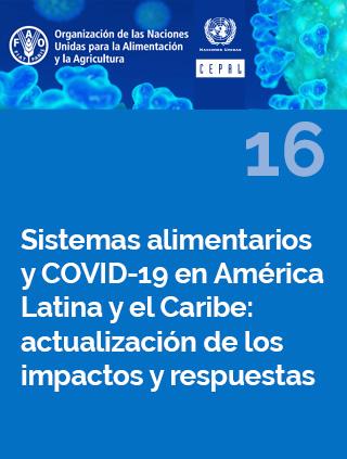 Sistemas alimentarios y COVID-19 en América Latina y el Caribe N° 16: actualización de los impactos y respuestas