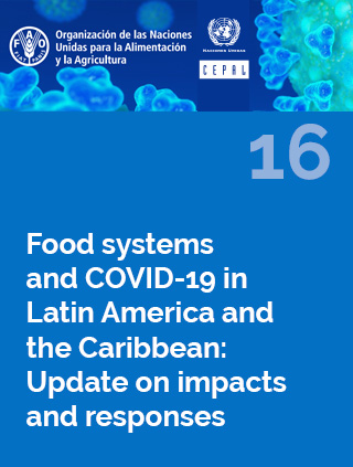 Food systems and COVID-19 in Latin America and the Caribbean N° 16: Update on impacts and responses