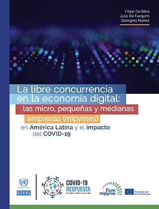 La libre concurrencia en la economía digital: las micro, pequeñas y medianas empresas (mipymes) en América Latina y el impacto del COVID-19