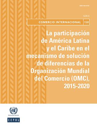 La participación de América Latina y el Caribe en el mecanismo de solución de diferencias de la Organización Mundial del Comercio (OMC), 2015‐2020