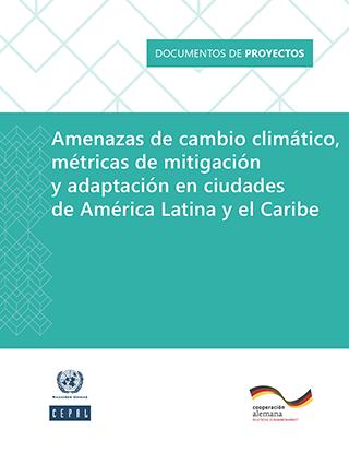 Amenazas de cambio climático, métricas de mitigación y adaptación en ciudades de América Latina y el Caribe