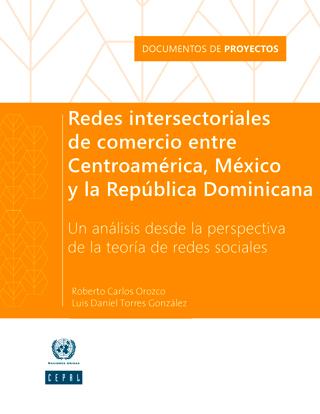 Redes intersectoriales de comercio entre Centroamérica, México y la República Dominicana: un análisis desde la perspectiva de la teoría de redes sociales