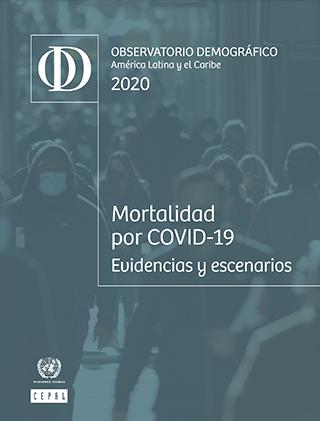 Observatorio Demográfico América Latina y el Caribe 2020. Mortalidad por COVID-19: evidencias y escenarios
