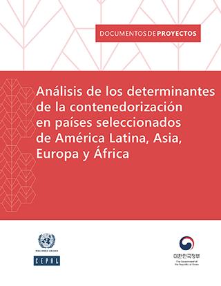 Análisis de los determinantes de la contenedorización en países seleccionados de América Latina, Asia, Europa y África