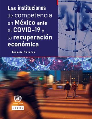Las instituciones de competencia en México ante el COVID‐19 y la recuperación económica