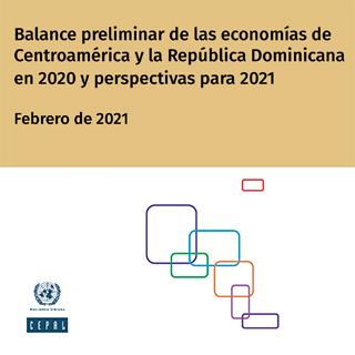 Balance preliminar de las economías de Centroamérica y la República Dominicana en 2020 y perspectivas para 2021. Febrero de 2021