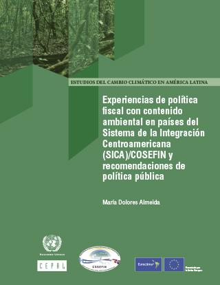 Experiencias de política fiscal con contenido ambiental en países del Sistema de la Integración Centroamericana (SICA)/COSEFIN y recomendaciones de política pública