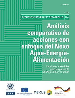 Análisis comparativo de acciones con enfoque del Nexo Agua-Energía-Alimentación: lecciones aprendidas para los países de América Latina y el Caribe