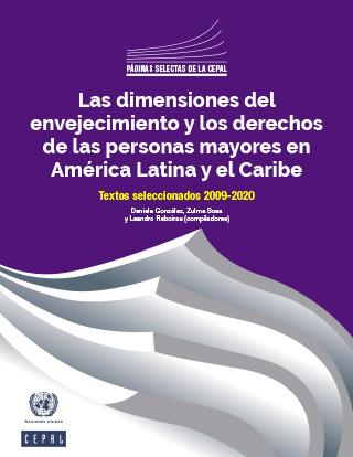 Las dimensiones del envejecimiento y los derechos de las personas mayores en América Latina y el Caribe. Textos seleccionados 2009-2020