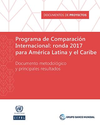 Programa de Comparación Internacional: ronda 2017 para América Latina y el Caribe. Documento metodológico y principales resultados