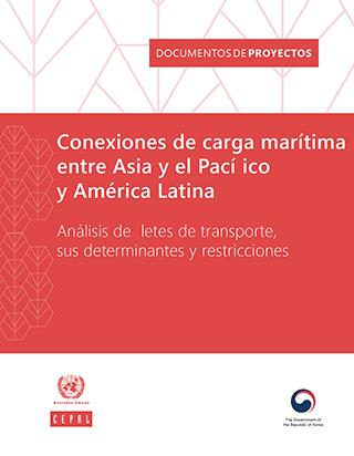 Conexiones de carga marítima entre Asia y el Pacífico y América Latina: análisis de fletes de transporte, sus determinantes y restricciones