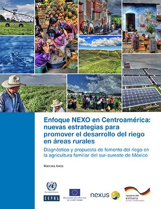 Enfoque NEXO en Centroamérica: nuevas estrategias para promover el desarrollo del riego en áreas rurales. Diagnóstico y propuesta de fomento del riego en la agricultura familiar del sur-sureste de México