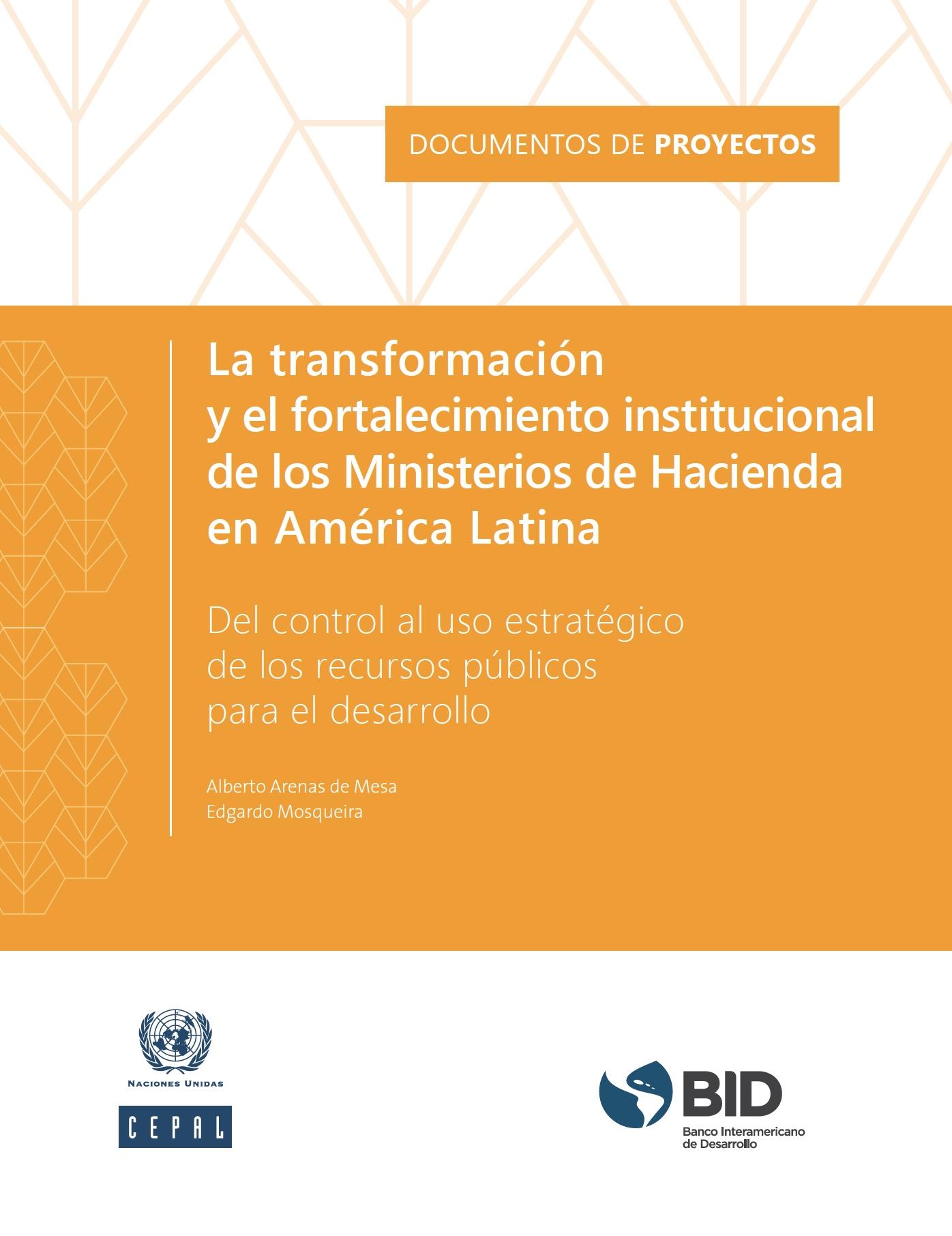 La transformación y el fortalecimiento institucional de los Ministerios de Hacienda en América Latina: del control al uso estratégico de los recursos públicos para el desarrollo