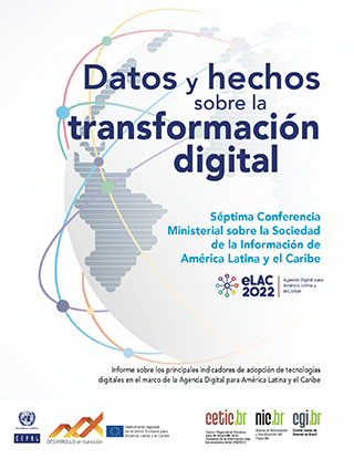 Datos y hechos sobre la transformación digital: informe sobre los principales indicadores de adopción de tecnologías digitales en el marco de la Agenda Digital para América Latina y el Caribe