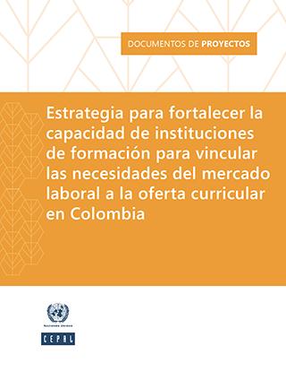 Estrategia para fortalecer la capacidad de instituciones de formación para vincular las necesidades del mercado laboral a la oferta curricular en Colombia