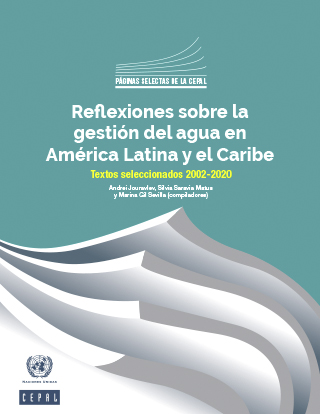 Reflexiones sobre la gestión del agua en América Latina y el Caribe. Textos seleccionados 2002-2020