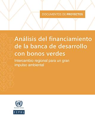 Análisis del financiamiento de la banca de desarrollo con bonos verdes: intercambio regional para un gran impulso ambiental