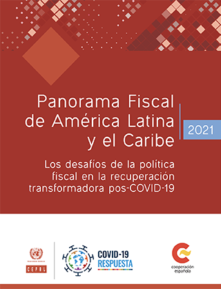 Panorama Fiscal de América Latina y el Caribe 2021: los desafíos de la política fiscal en la recuperación transformadora pos-COVID-19