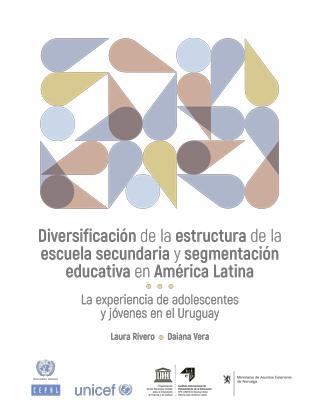 Diversificación de la estructura de la escuela secundaria y segmentación educativa en América Latina: la experiencia de adolescentes y jóvenes en el Uruguay
