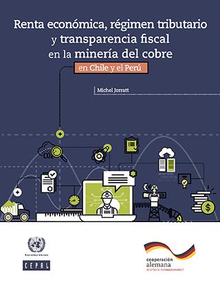 Renta económica, régimen tributario y transparencia fiscal en la minería del cobre en Chile y el Perú