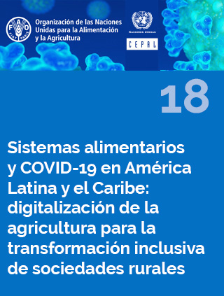 Sistemas alimentarios y COVID-19 en América Latina y el Caribe N° 18: digitalización de la agricultura para la transformación inclusiva de sociedades rurales