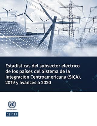 Estadísticas del subsector eléctrico de los países del Sistema de la Integración Centroamericana (SICA), 2019 y avances a 2020