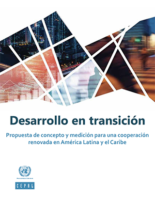 Desarrollo en transición: propuesta de concepto y medición para una cooperación renovada en América Latina y el Caribe