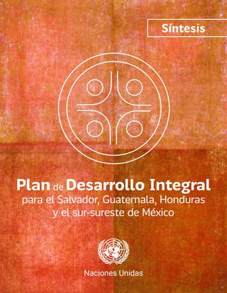 Plan de Desarrollo Integral para el Salvador, Guatemala, Honduras y el sur-sureste de México. Síntesis