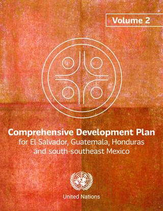Comprehensive Development Plan for El Salvador, Guatemala, Honduras and south-southeast Mexico, vol. 2