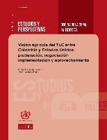 Visión agrícola del TLC entre Colombia y Estados Unidos: preparación, negociación, implementación y aprovechamiento