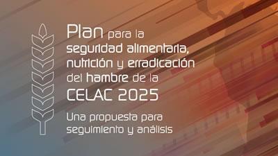 Plan para la seguridad alimentaria, nutrición y erradicación del hambre de la CELAC 2025. Una propuesta para seguimiento y análisis