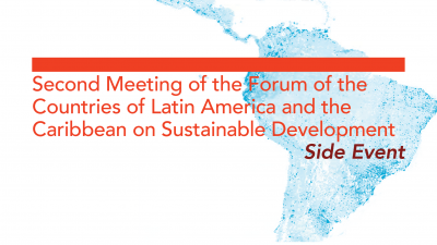 Second Meeting of the Forum of the Countries of Latin America and the Caribbean on Sustainable Development - Side Event