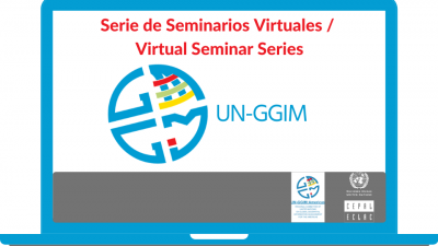 Serie de Seminarios Virtuales de UN-GGIM / Virtual Seminar Series of UN-GGIM