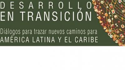 Imagen de Desarrollo en Transición: Diálogos para trazar nuevos caminos para América Latina y el Caribe