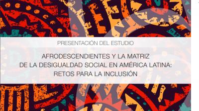 Evento de lanzamiento Afrodescendientes y la matriz de la desigualdad social en América Latina: retos para la inclusión
