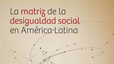 Portada del documento La matriz de la desigualdad social en América Latina.