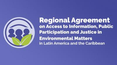 Regional Agreement on Access to Information, Public Participation and Access to Justice in Environmental Matters