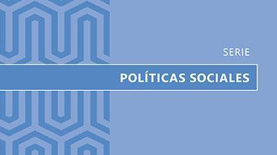 Serie Políticas sociales