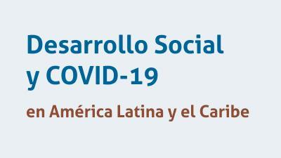Desarrollo Social y COVID-19 en América Latina y el Caribe