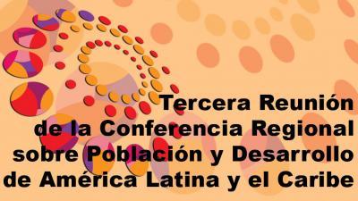 Tercera reunión conferencia regional población y desarrollo